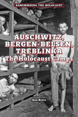 Auschwitz, Bergen-Belsen, Treblinka By Byers, Ann